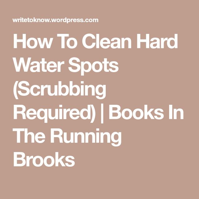How To Clean Hard Water Spots (Scrubbing Required) | Books In The Running Brooks