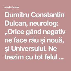 """Dumitru Constantin Dulcan, neurolog: """"Orice gând negativ ne face rău şi nouă, şi Universului. Ne trezim cu tot felul de eczme, de tumori şi ne întrebăm cum au venit. Uite aşa au venit, din ceea ce vorbim, din ceea ce gândim, din ceea ce simţim şi ceea ce facem."""""""