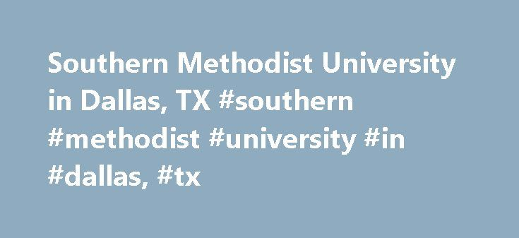 Southern Methodist University in Dallas, TX #southern #methodist #university #in #dallas, #tx http://los-angeles.remmont.com/southern-methodist-university-in-dallas-tx-southern-methodist-university-in-dallas-tx/  # Southern Methodist University in Dallas, TX Doctorate Doctor of Business Administration – Management Doctor of Nursing Practice (DNP) EdD in Organizational Leadership – Health Care Administration EdD in Organizational Leadership – Special Education Ph.D. in General Psychology –…