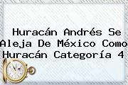 http://tecnoautos.com/wp-content/uploads/imagenes/tendencias/thumbs/huracan-andres-se-aleja-de-mexico-como-huracan-categoria-4.jpg Huracan Andres. Huracán Andrés se aleja de México como huracán categoría 4, Enlaces, Imágenes, Videos y Tweets - http://tecnoautos.com/actualidad/huracan-andres-huracan-andres-se-aleja-de-mexico-como-huracan-categoria-4/