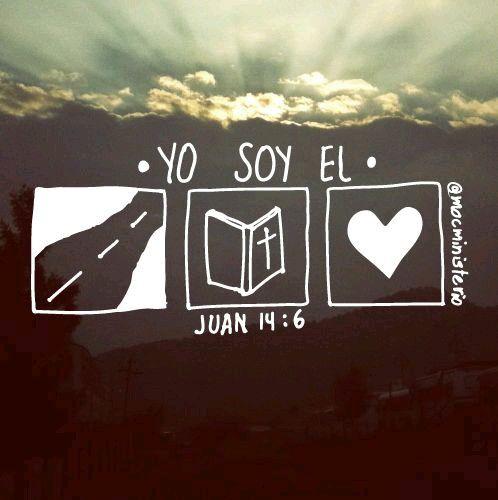 """Versiculos De La Biblia De Fe: """"Jesús Le Dijo: Yo Soy El Camino, Y La Verdad, Y La Vida"""