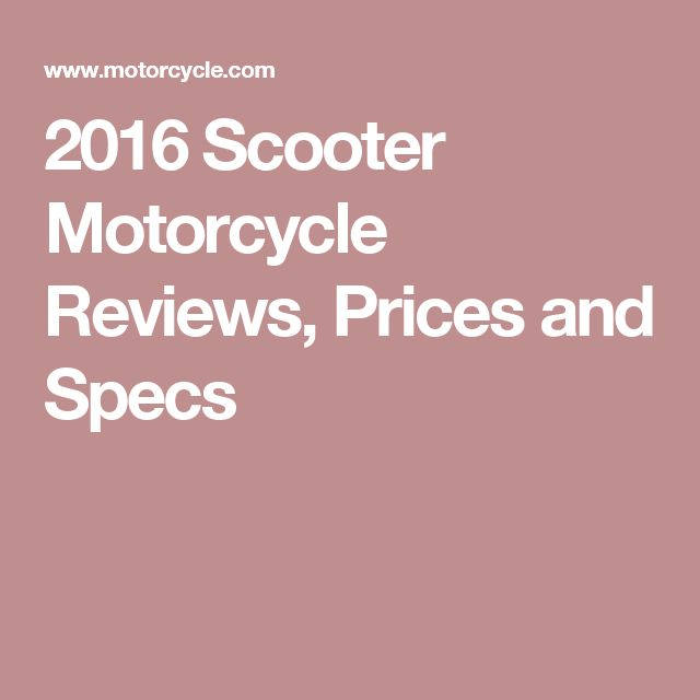 2016 Scooter Motorcycle Reviews, Prices and Specs