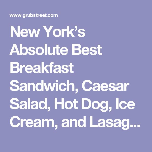 New York's Absolute Best Breakfast Sandwich, Caesar Salad, Hot Dog, Ice Cream, and Lasagna