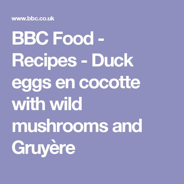 BBC Food - Recipes - Duck eggs en cocotte with wild mushrooms and Gruyère