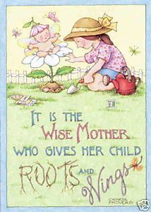 My mom used to always say this! (She found more joy in watching us grow and learning to find our way than finding our way for us and ... us still be living in her basement!)Mary Englebreit, Mothers Day, Mothers Mary, Wise Mothers, Quotes, Roots, Art, Children, Mary Engelbreit