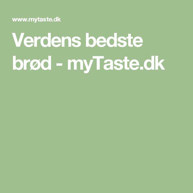 Verdens bedste brød - myTaste.dk