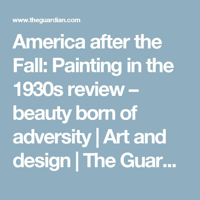 America after the Fall: Painting in the 1930s review – beauty born of adversity | Art and design | The Guardian