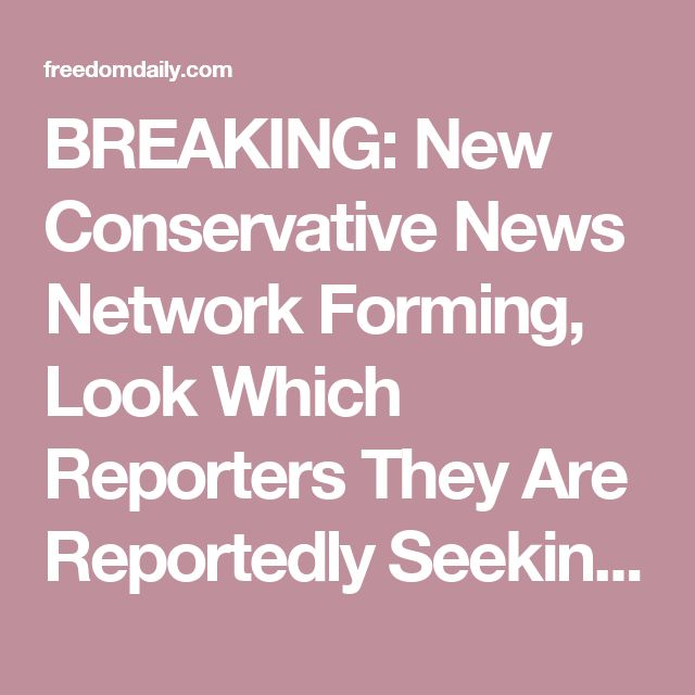 BREAKING: New Conservative News Network Forming, Look Which Reporters They Are Reportedly Seeking Out ⋆ Freedom Daily