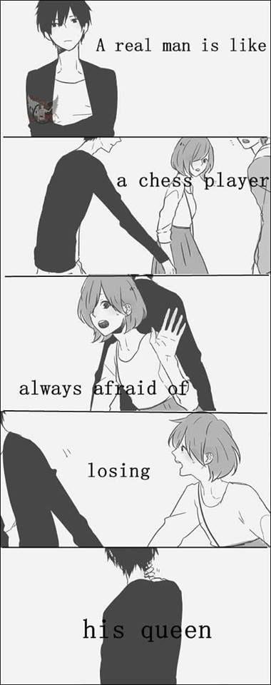 Un hombre de verdad es como un jugador de ajedrez: siempre está asustado por perder a su reina. |Traducción ES: @sukigamer88|