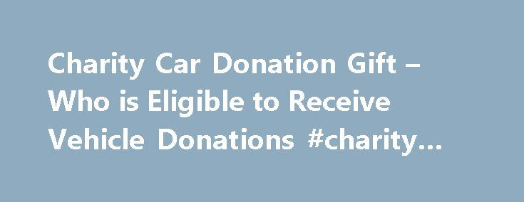 Charity Car Donation Gift – Who is Eligible to Receive Vehicle Donations #charity #foundation http://donate.remmont.com/charity-car-donation-gift-who-is-eligible-to-receive-vehicle-donations-charity-foundation/  #how to get a donated car # who is qualified to apply for a charity car donation gift How much easier it is never to get in than to get yourself out! My Family has fallen on hard times! How can we receive a car donation? Online Car Donation has provided many absolutely free vehicles…