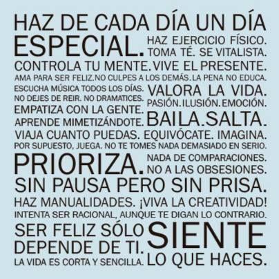 Haz de cada día un día especial. Ser feliz sólo depende de ti.