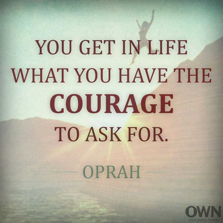 "Confidence Quotes Oprah: ""You Get In Life What You Have The Courage To Ask For"