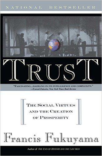Trust: The Social Virtues and The Creation of Prosperity: Francis Fukuyama: 9780684825250: Amazon.com: Books
