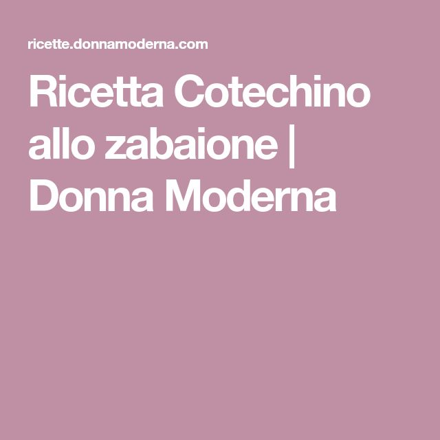 Ricetta Cotechino allo zabaione | Donna Moderna