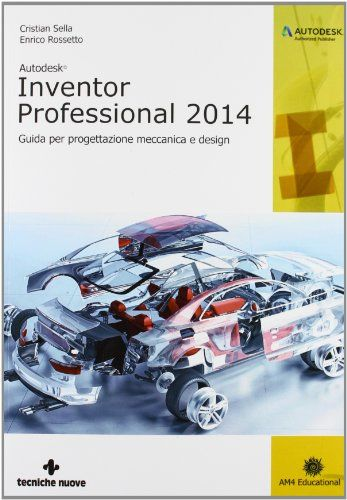 Scaricare autodesk inventor professional 2014 guida per progettazione meccanica e design libri - Programmi progettazione casa gratis ...