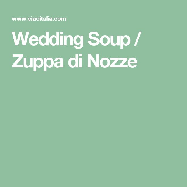 Wedding Soup / Zuppa di Nozze