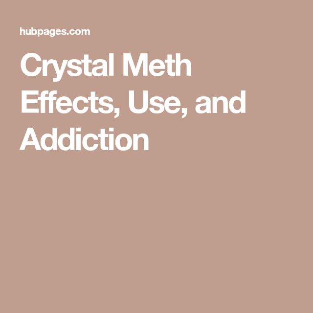 Crystal Meth Effects, Use, and Addiction