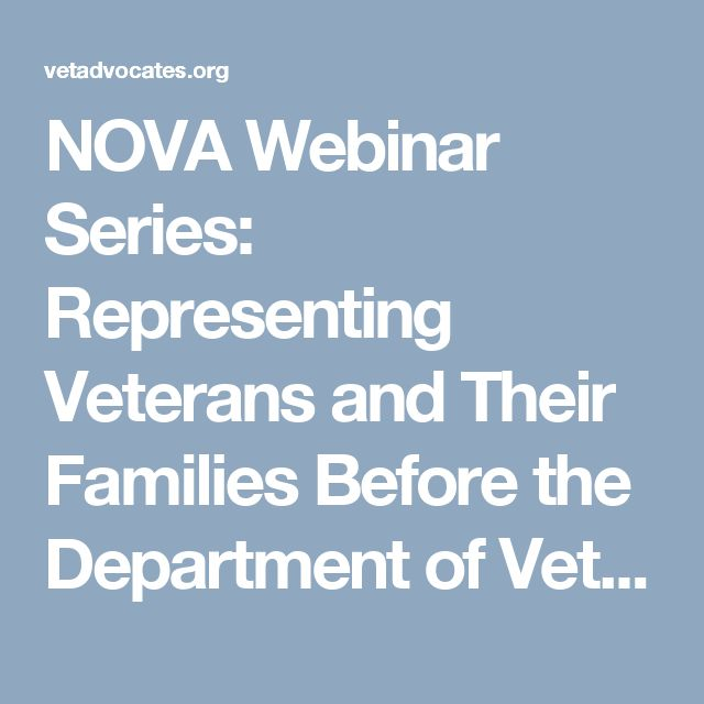 NOVA Webinar Series:  Representing Veterans and Their Families Before the Department of Veterans Affairs Coming in November! | National Organization of Veterans' Advocates