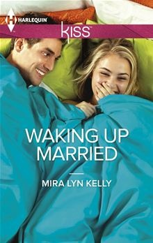 From USA TODAY bestselling author Mira Lyn Kelly comes WAKING UP MARRIED, a free book in Harlequin