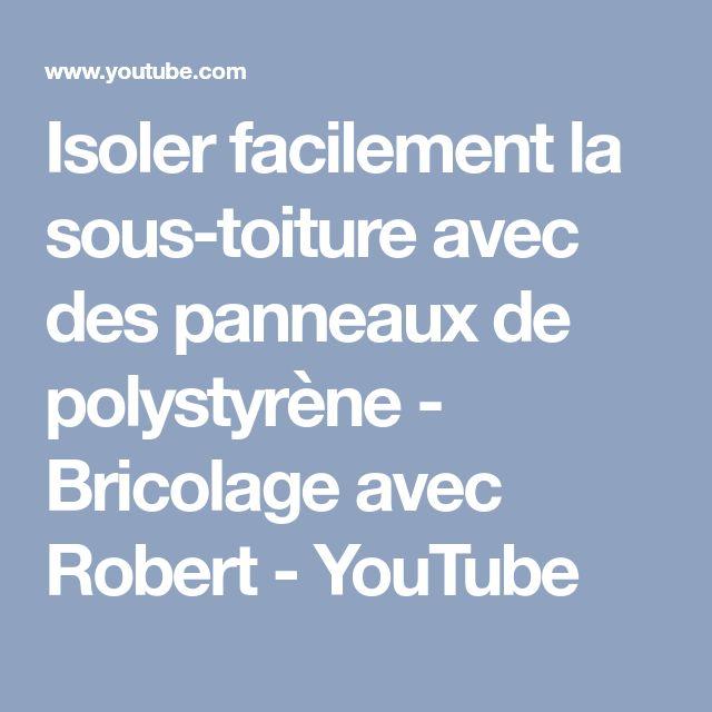 Isoler facilement la sous-toiture avec des panneaux de polystyrène - Bricolage avec Robert - YouTube