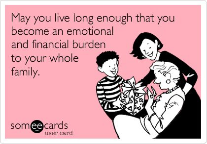 Funny Birthday Ecard May you live long enough that you become an – Emotional Birthday Cards