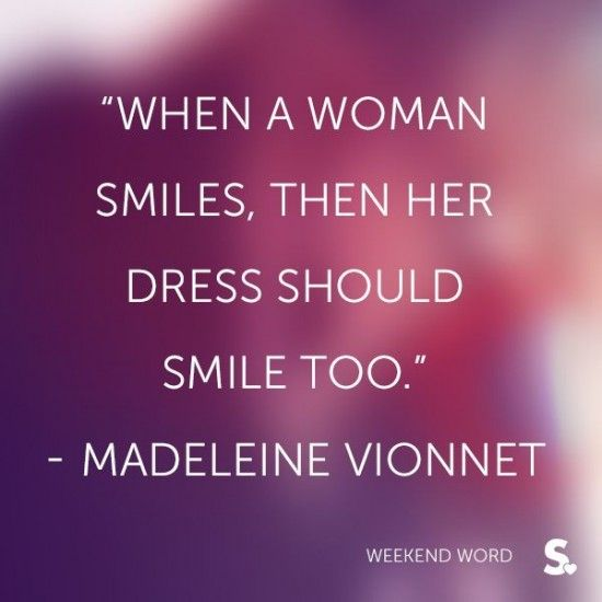 """""""When a woman smiles, then her dress should smile too"""" - Madeleine Vionnet Quote 