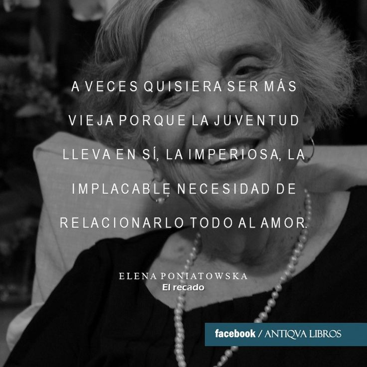 """""""[...] Y dejo este lápiz, Martín, y dejo la hoja rayada y dejo que mis brazos cuelguen inútilmente a lo largo de mi cuerpo y te espero. Pienso que te hubiera querido abrazar. A veces quisiera ser más vieja porque la juventud lleva en sí, la imperiosa, la implacable necesidad de relacionarlo todo al amor."""" - Elena Poniatowska, El recado. Literatura mexicana"""