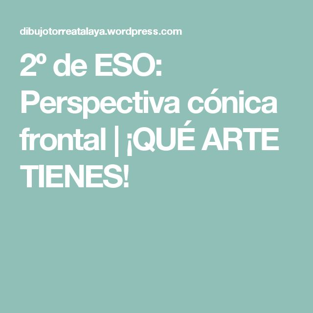 2º de ESO: Perspectiva cónica frontal | ¡QUÉ ARTE TIENES!