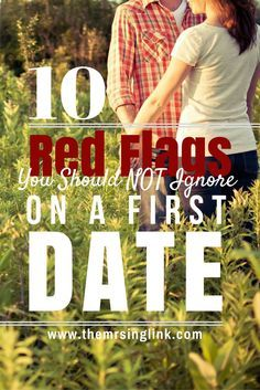 10 Red Flags You Shouldn't Ignore On A First Date | Dating Tips | Dating Red Flags | Relationship Advice | http://themrsinglink.com | theMRSingLink