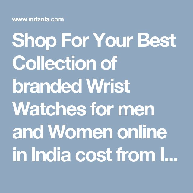 Shop For Your Best Collection of branded Wrist Watches for men and Women online in India cost from Indzola.com. Check the best prices & the watch that goes with your style.@https://www.indzola.com/browse/watches