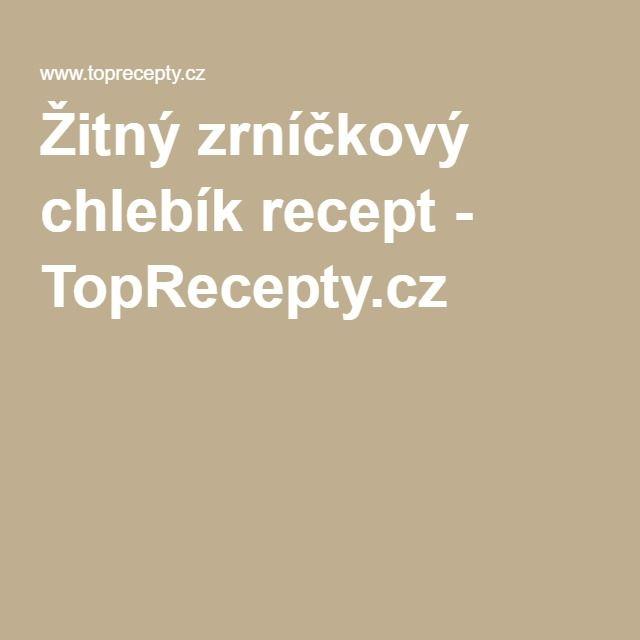Žitný zrníčkový chlebík recept - TopRecepty.cz