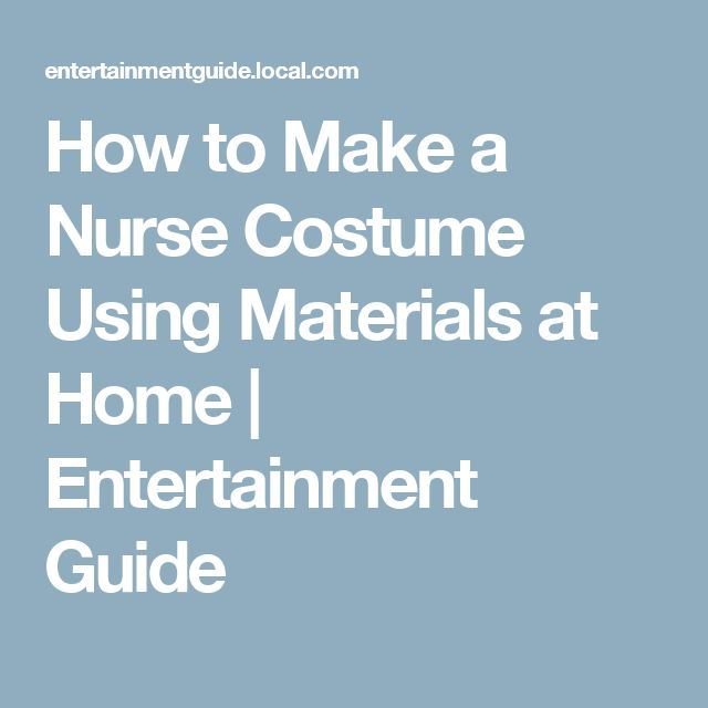 How to Make a Nurse Costume Using Materials at Home | Entertainment Guide
