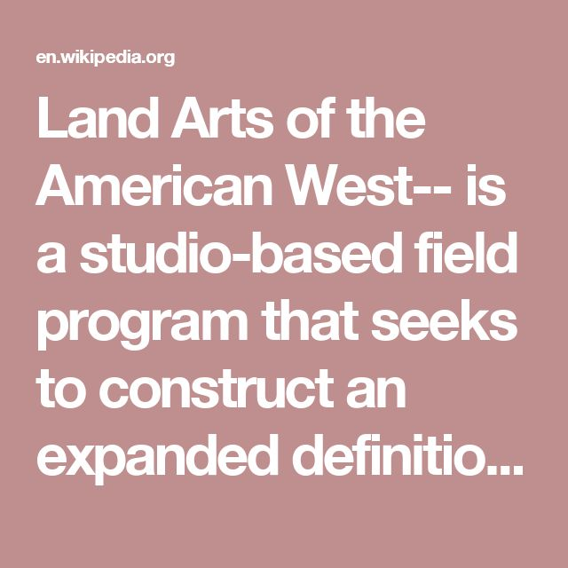 Land Arts of the American West-- is a studio-based field program that seeks to construct an expanded definition of land art  through direct experience connecting the full range of human interventions in the landscape—from pre-contact indigenous to contemporary practice. Land art includes everything from constructing a road, to taking a walk, building a monument, and leaving a mark in the sand.