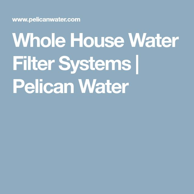 Whole House Water Filter Systems | Pelican Water