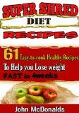 Would be nice to have a Super Shred Diet Recipes: 61 Easy-to-cook Healthy Recipes To Help you Lose weight FAST in 4weeks / http://www.fitrippedandhealthy.com/super-shred-diet-recipes-61-easy-to-cook-healthy-recipes-to-help-you-lose-weight-fast-in-4weeks/