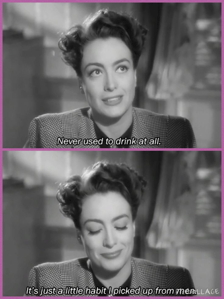 """I never used to drink at all . It's just a little habit I picked up from men. "" -- Mildred Pierce"