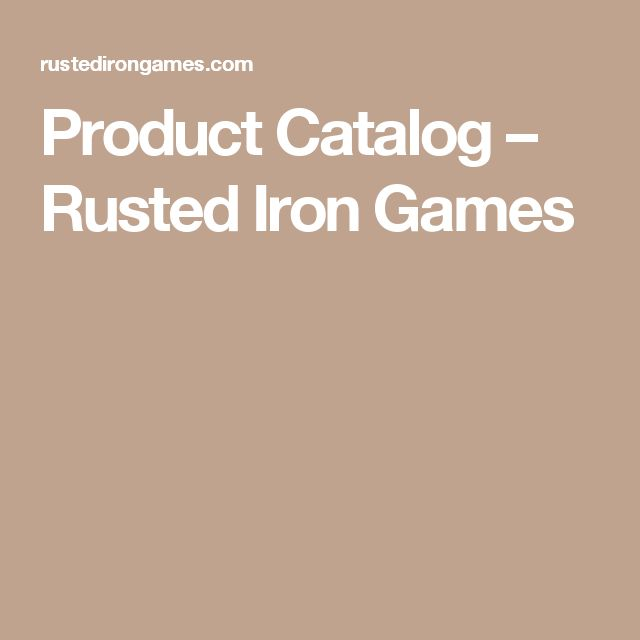 Product Catalog – Rusted Iron Games