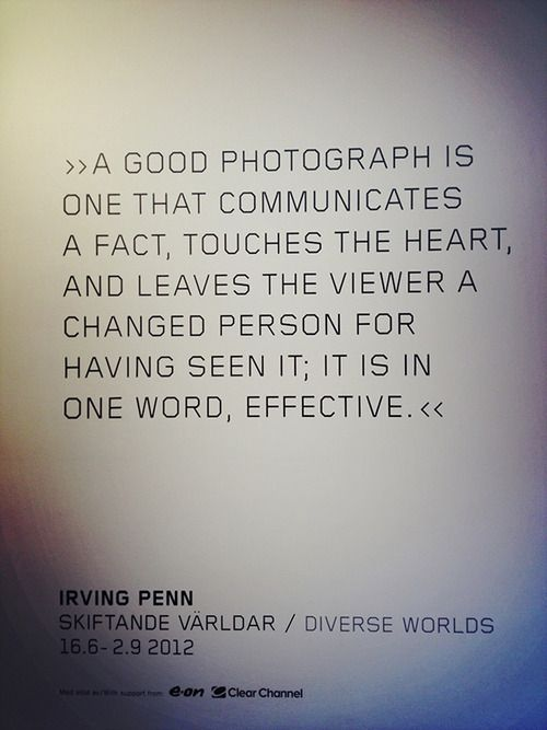 A good photograph … Quote by Irving Penn. Picture taken at Moderna Museet, Malmö