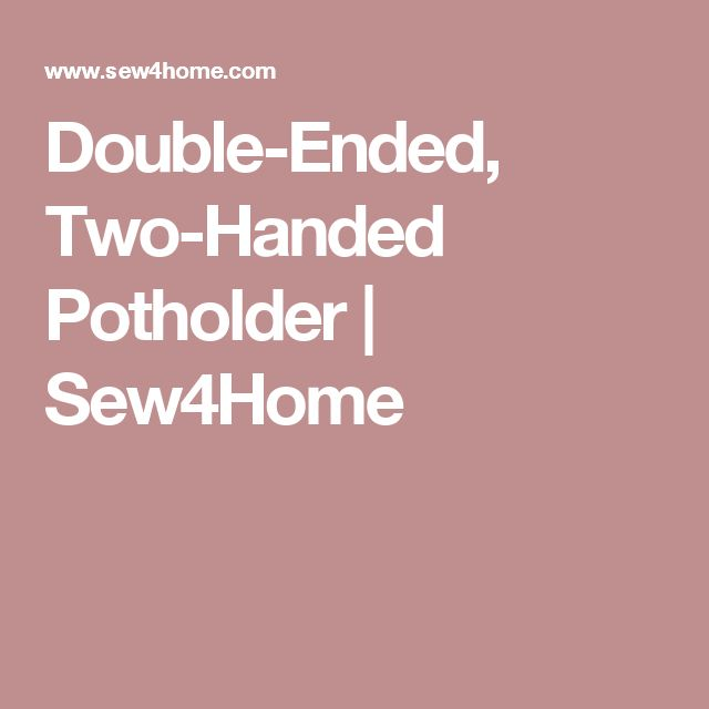 Double-Ended, Two-Handed Potholder | Sew4Home | halimah | Pinterest