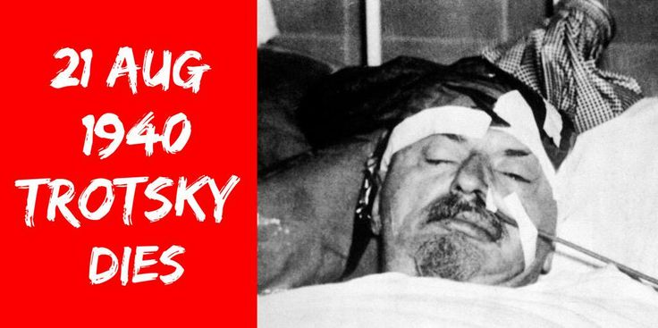 21 August 1940. Leon Trotsky dies of an assassination attempt made with an ice axe by Ramón Mercader