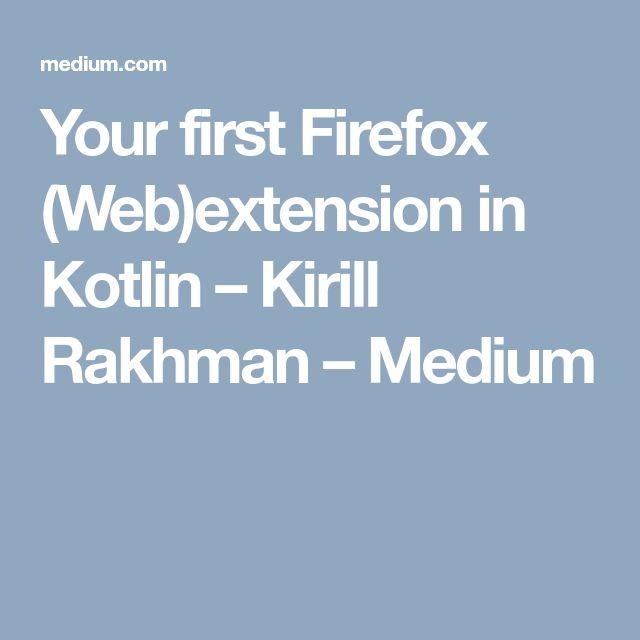 Your first Firefox (Web)extension in Kotlin – Kirill Rakhman – Medium