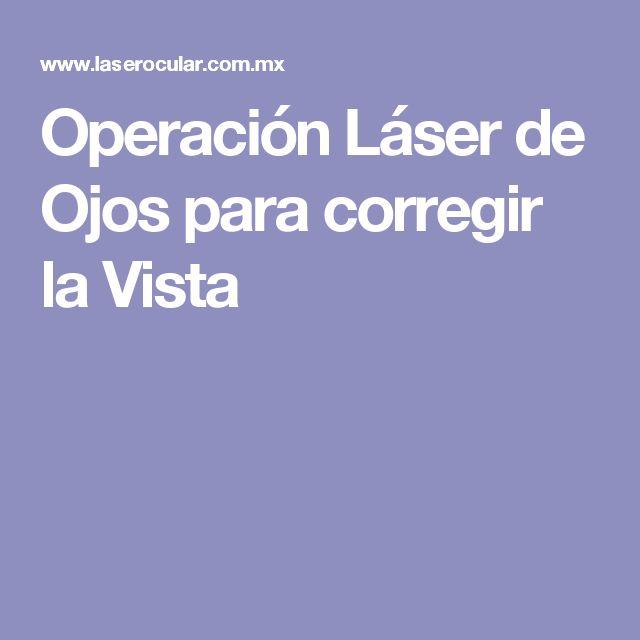 Operación Láser de Ojos para corregir la Vista