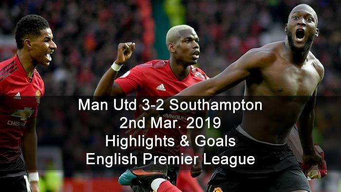 Man Utd 3 2 Southampton 2nd Mar 2019 Football Highlights And Goals English Premier League Sports English Premier League Football Highlight Premier League