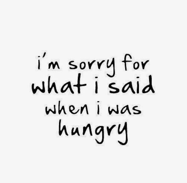 "I'm sorry for what I said when I was hungry."" (Otherwise known as 'hangry!')"