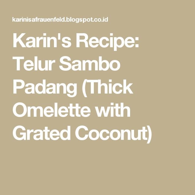 Karin's Recipe: Telur Sambo Padang (Thick Omelette with Grated Coconut)