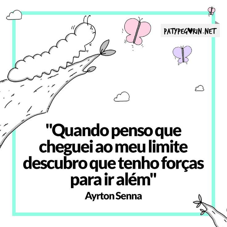 Frase - Atitude - Ayrton Senna - Força - Poder Pessoal    5 atitudes que levarão além:  http://patypegorin.net/atitudes/