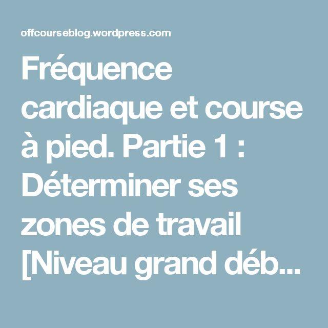 Fréquence cardiaque et course à pied. Partie 1 :  Déterminer ses zones de travail [Niveau grand débutant]. – Of(f) Course!