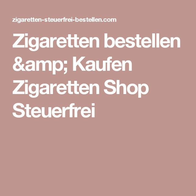 Zigaretten bestellen & Kaufen Zigaretten Shop Steuerfrei
