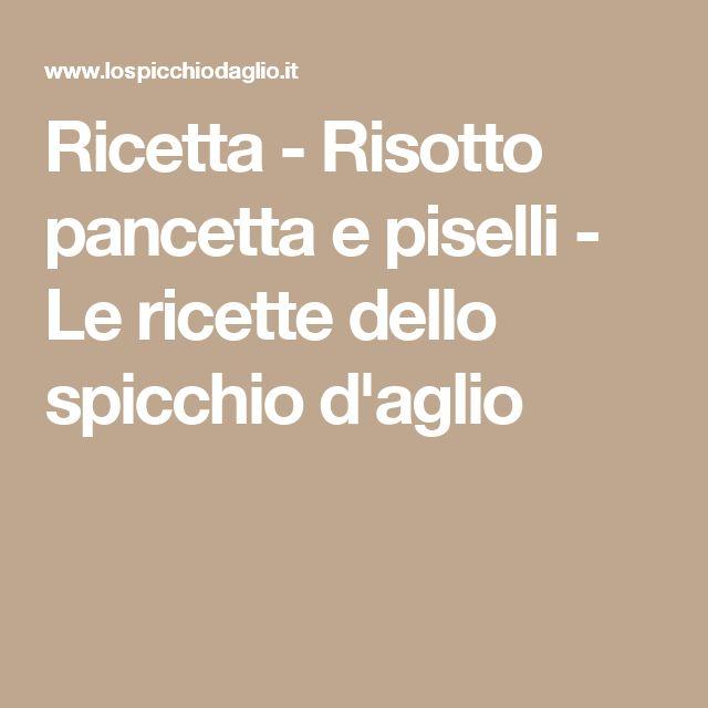 Ricetta - Risotto pancetta e piselli - Le ricette dello spicchio d'aglio