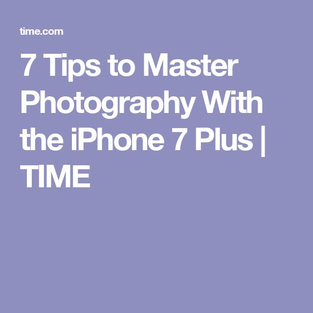 7 Tips to Master Photography With the iPhone 7 Plus | TIME